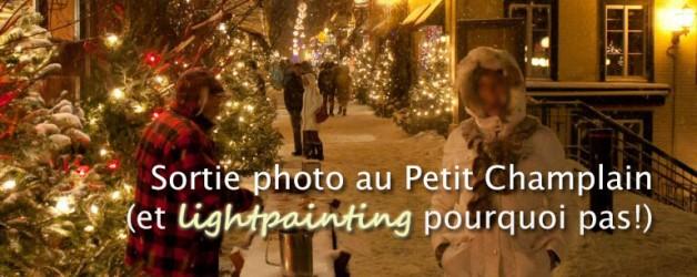Sortie photo au Petit Champlain (et lightpainting; mercredi 19:00 devant la statue sur la terrasse Dufferin du château)